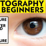 Photography For Beginners – Aperture, Shutter Speed, ISO & Exposure